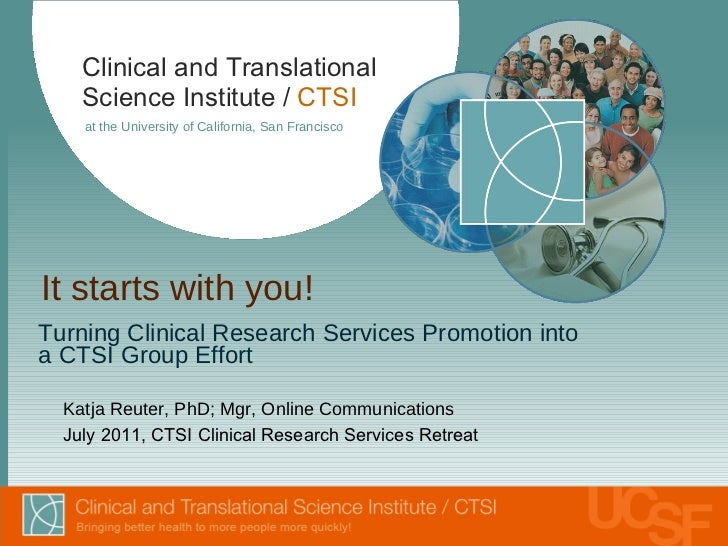 It starts with you! <ul><li>Turning Clinical Research Services Promotion into  </li></ul><ul><li>a CTSI Group Effort </li>...