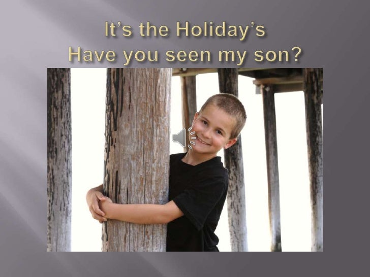 It's the Holiday'sHave you seen my son?<br />