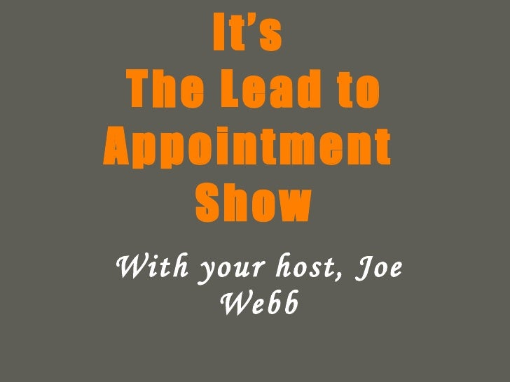 It's  The Lead to Appointment  Show With your host, Joe Webb