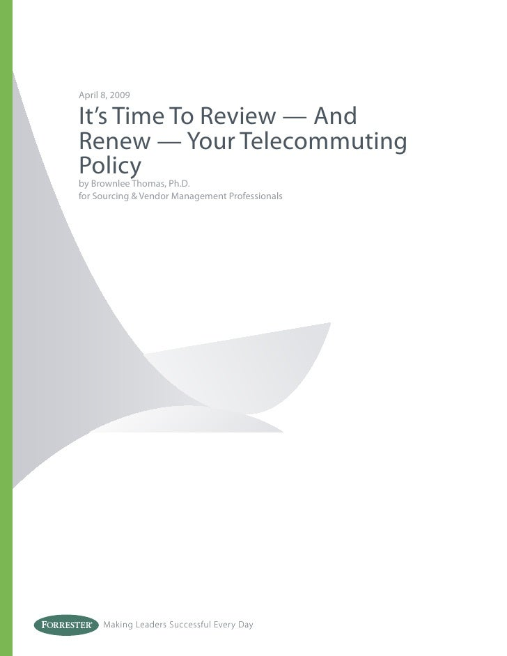 April 8, 2009  It's Time To Review — And Renew — Your Telecommuting Policy by Brownlee Thomas, Ph.D. for Sourcing & Vendor...