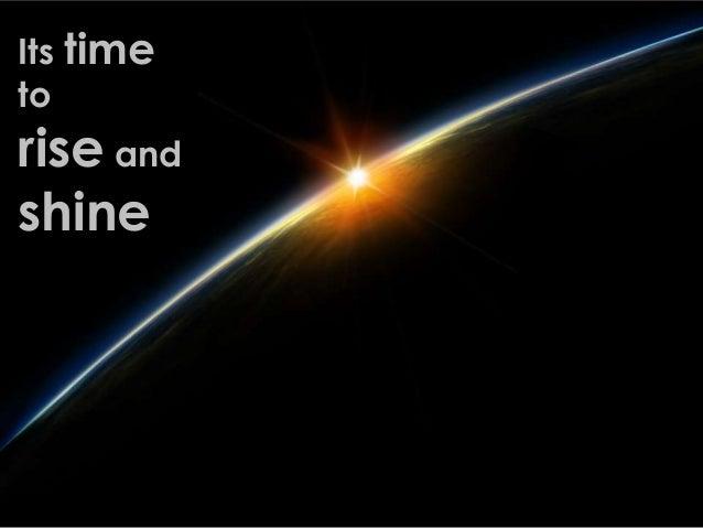 Its timetorise andshine
