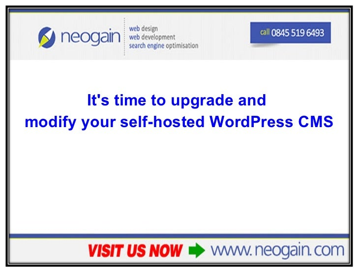 <ul><li>It's time to upgrade and  </li></ul><ul><li>modify your self-hosted WordPress CMS </li></ul>