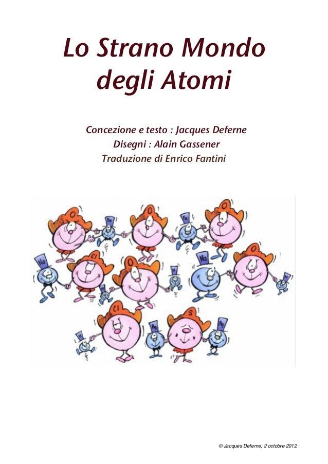 Lo Strano Mondo degli Atomi Concezione e testo : Jacques Deferne Disegni : Alain Gassener Traduzione di Enrico Fantini © J...