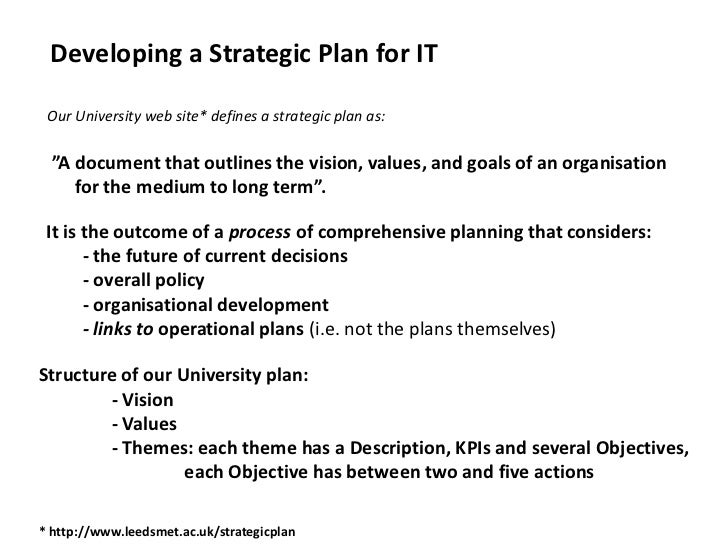 """Developing a Strategic Plan for IT<br />Our University web site* defines a strategic plan as:<br />""""A document that outli..."""