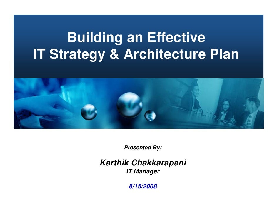 Building an Effective IT Strategy & Architecture Plan                   Presented By:           Karthik Chakkarapani      ...