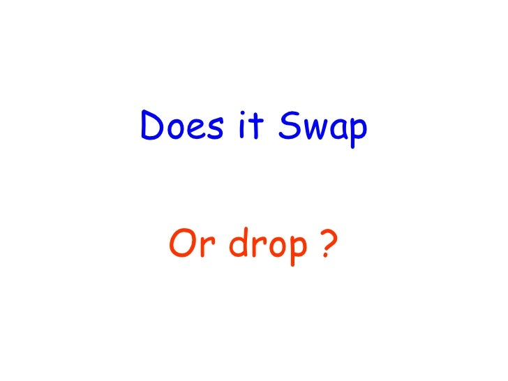 Does it Swap Or drop ?