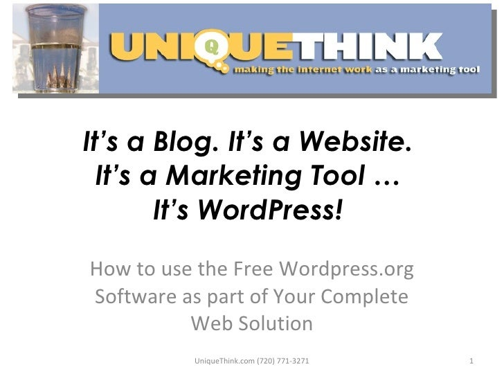 It's a Blog. It's a Website.  It's a Marketing Tool …  It's WordPress!  How to use the Free Wordpress.org Software as part...
