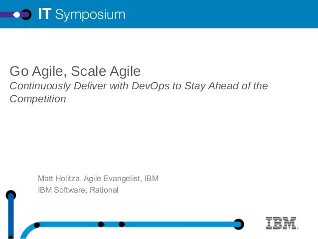 Go Agile, Scale Agile Continuously Deliver with DevOps to Stay Ahead of the Competition  Matt Holitza, Agile Evangelist, I...