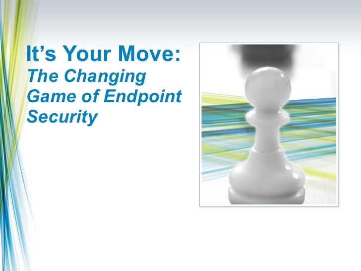 It's Your Move: The Changing Game of Endpoint Security