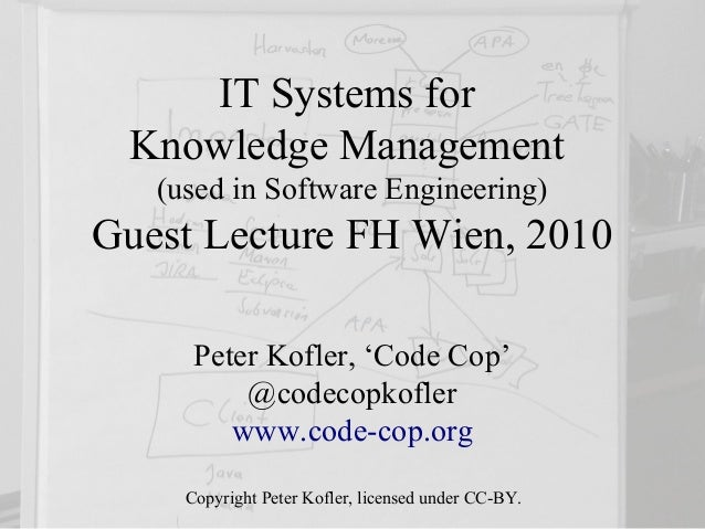 IT Systems for Knowledge Management   (used in Software Engineering)Guest Lecture FH Wien, 2010      Peter Kofler, 'Code C...