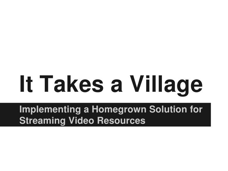It Takes a VillageImplementing a Homegrown Solution forStreaming Video Resources