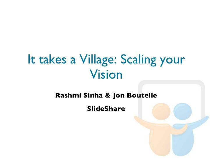 It takes a Village: Scaling your Vision Rashmi Sinha & Jon Boutelle SlideShare