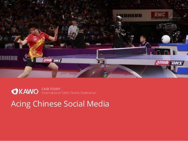 CASE STUDY International Table Tennis Federation  Acing Chinese Social Media