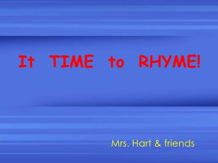 It  TIME  to  RHYME! Mrs. Hart & friends