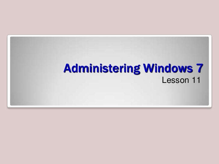 Administering Windows 7<br />Lesson 11<br />