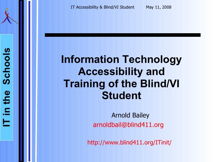 Information Technology Accessibility and Training of the Blind/VI Student <ul><ul><li>Arnold Bailey </li></ul></ul><ul><ul...