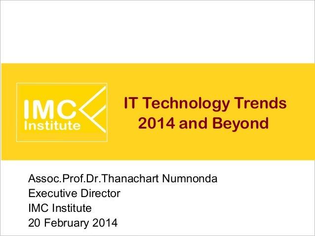 IT Technology Trends 2014 and Beyond Assoc.Prof.Dr.Thanachart Numnonda Executive Director IMC Institute 20 February 2014