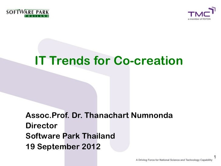 IT Trends for Co-creationAssoc.Prof. Dr. Thanachart NumnondaDirectorSoftware Park Thailand19 September 2012               ...
