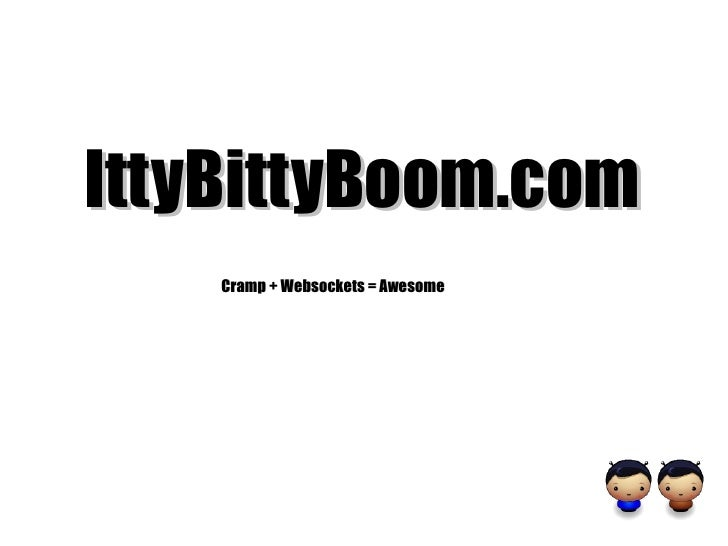 IttyBittyBoom.com Cramp + Websockets = Awesome