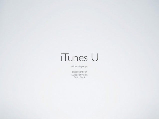 iTunes U  e-Learning Apps  präsentiert von  Lukas Feitknecht  24.11.2014