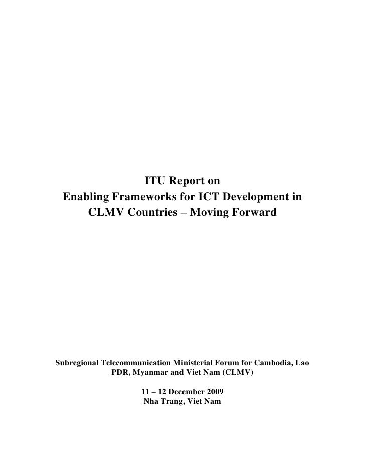 ITU Report on  Enabling Frameworks for ICT Development in      CLMV Countries – Moving Forward     Subregional Telecommuni...