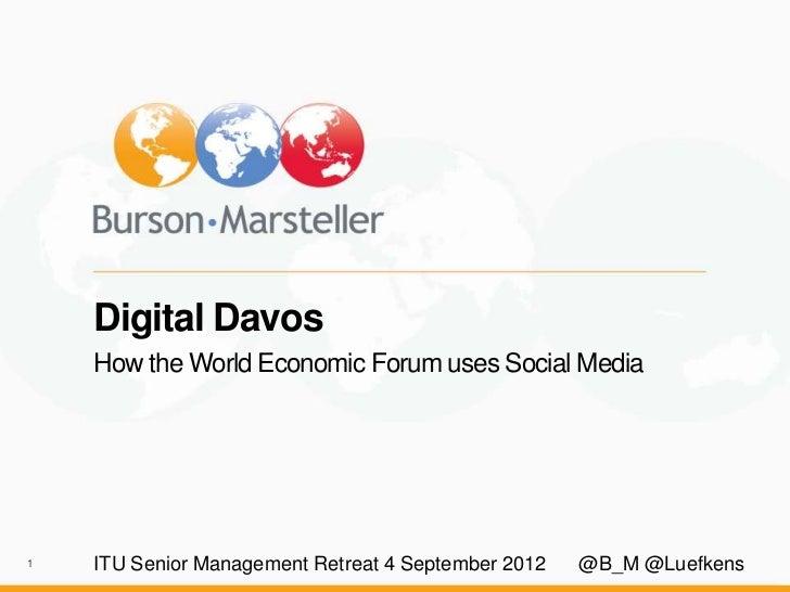 Digital Davos    How the World Economic Forum uses Social Media1   ITU Senior Management Retreat 4 September 2012   @B_M @...