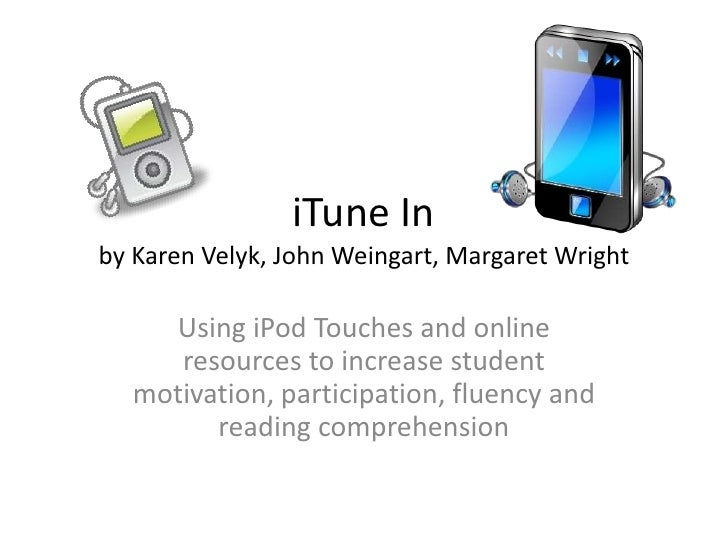 iTune Inby Karen Velyk, John Weingart, Margaret Wright<br />Using iPod Touches and online resources to increase student mo...