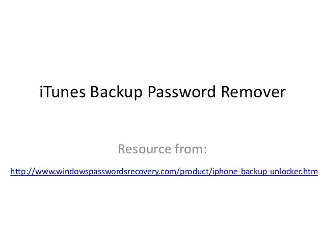 iTunes Backup Password Remover Resource from: http://www.windowspasswordsrecovery.com/product/iphone-backup-unlocker.htm