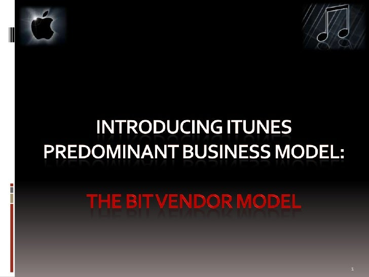 Introducing itunes predominant business model: the bit vendor model<br />1<br />