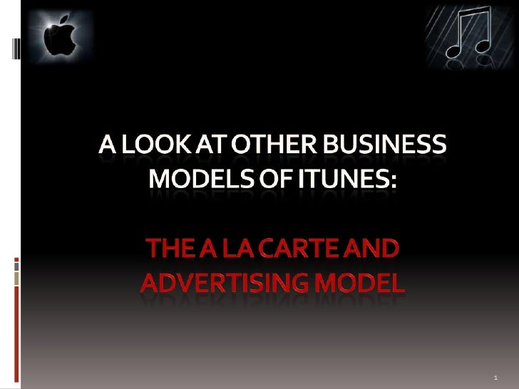 A look atother business models of itunes: the a la carte and advertising model<br />1<br />