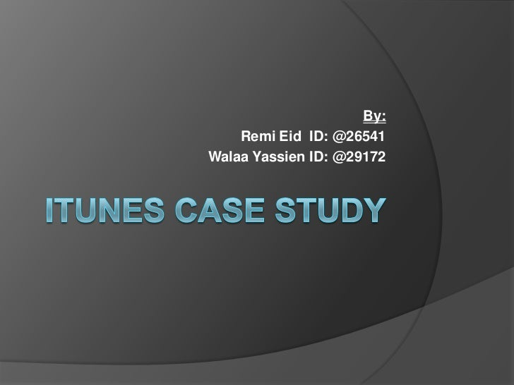 iTunes Case Study<br />By: <br />RemiEid  ID: @26541<br />WalaaYassien ID: @29172<br />