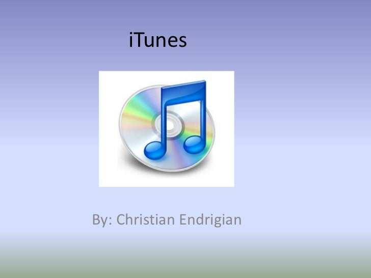 iTunes <br />By: Christian Endrigian<br />
