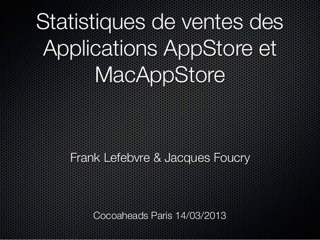 Statistiques de ventes desApplications AppStore et       MacAppStore   Frank Lefebvre & Jacques Foucry       Cocoaheads Pa...