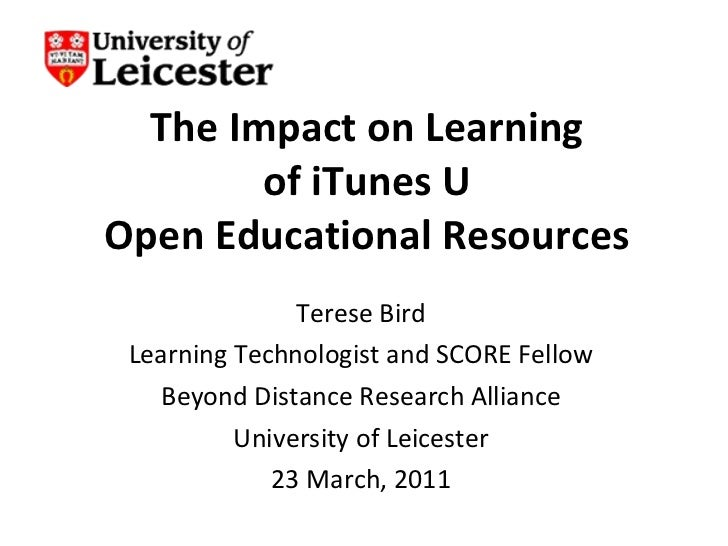 The Impact on Learning of iTunes U Open Educational Resources Terese Bird Learning Technologist and SCORE Fellow Beyond Di...