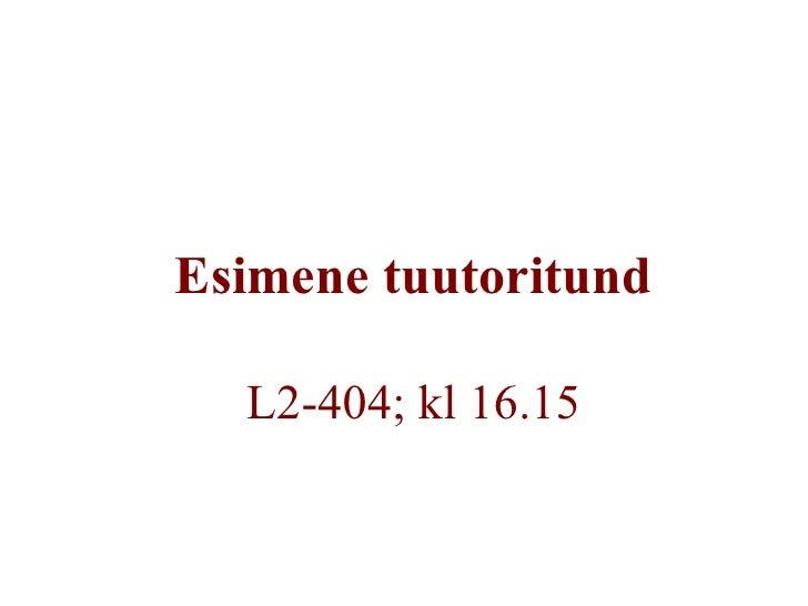 Esimene tuutoritund L2-404; kl 16.15