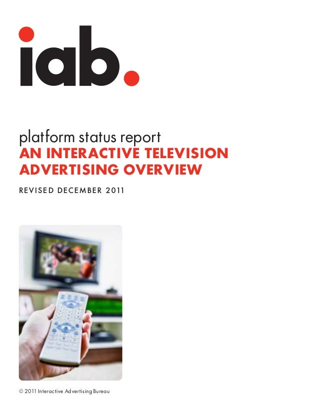 platform status reportAN INTERACTIVE TELEVISIONADVERTISING OVERVIEWRe v is e d D ec emb e r 2011© 2011 Interactive Adverti...