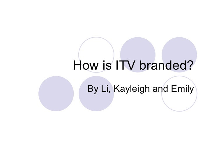 How is ITV branded? By Li, Kayleigh and Emily