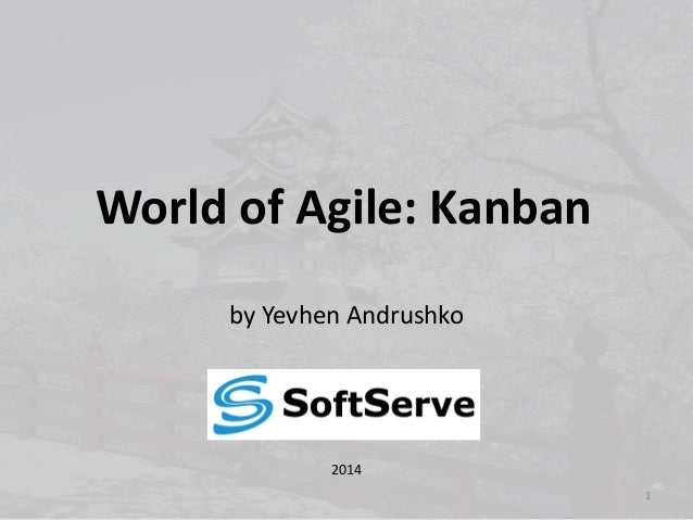 World of Agile: Kanban by Yevhen Andrushko 2014 1