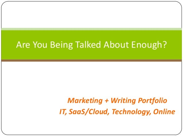 Are You Being Talked About Enough?  Marketing + Writing Portfolio IT, SaaS/Cloud, Technology, Online