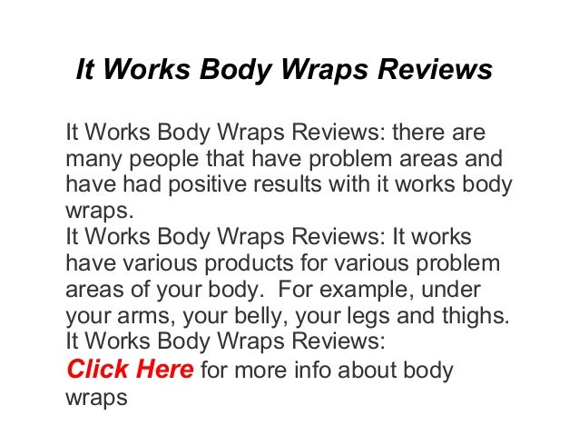 It Works Body Wraps ReviewsIt Works Body Wraps Reviews: there aremany people that have problem areas andhave had positive ...