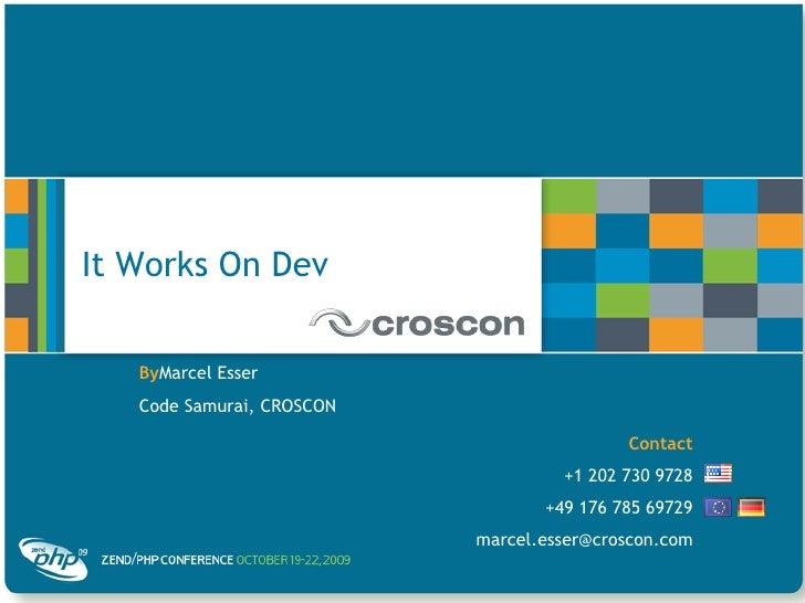 It Works On Dev<br />ByMarcel Esser<br />Code Samurai, CROSCON<br />Contact<br />+1 202 730 9728<br />+49 176 785 69729<br...