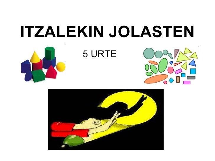 ITZALEKIN JOLASTEN      5 URTE