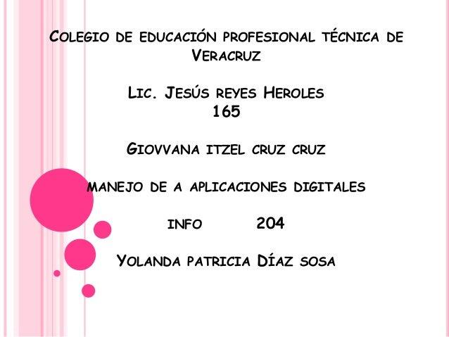 COLEGIO DE EDUCACIÓN PROFESIONAL TÉCNICA DEVERACRUZLIC. JESÚS REYES HEROLES165GIOVVANA ITZEL CRUZ CRUZMANEJO DE A APLICACI...