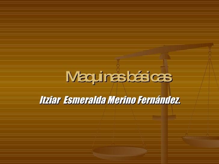 Maquinas básicas Itziar  Esmeralda Merino Fernández.