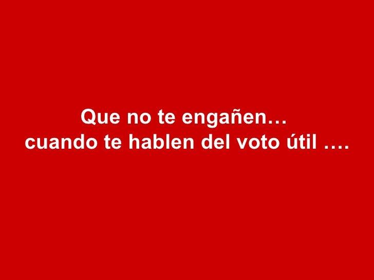 Que no te engañen…  cuando te hablen del voto útil ….