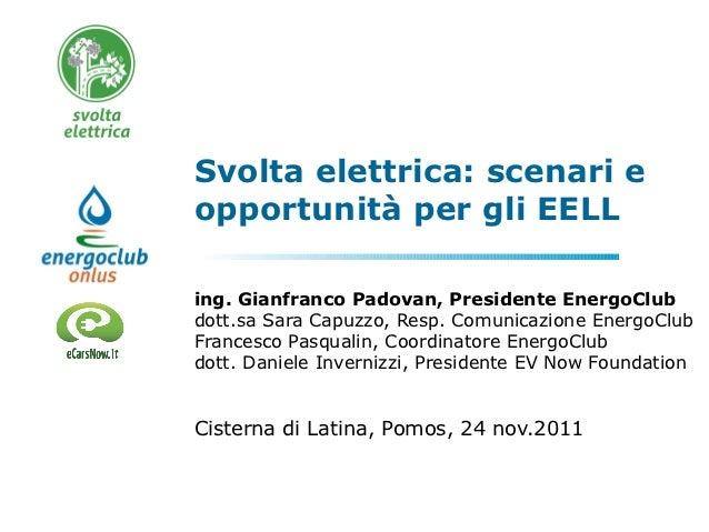 Svolta elettrica: scenari eopportunità per gli EELLing. Gianfranco Padovan, Presidente EnergoClubdott.sa Sara Capuzzo, Res...