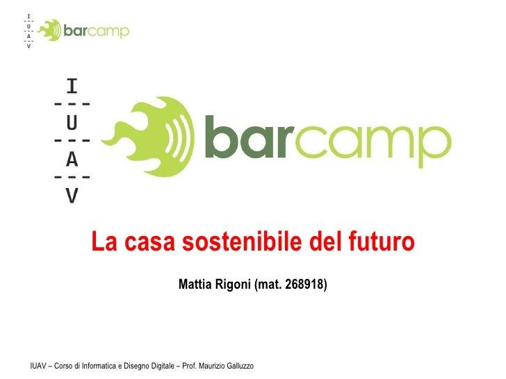 La casa sostenibile del futuro Mattia Rigoni (mat. 268918) IUAV – Corso di Informatica e Disegno Digitale – Prof. Maurizio...