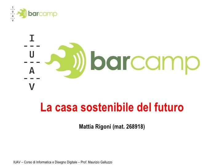 IUAV – Corso di Informatica e Disegno Digitale – Prof. Maurizio Galluzzo La casa sostenibile del futuro Mattia Rigoni (mat...