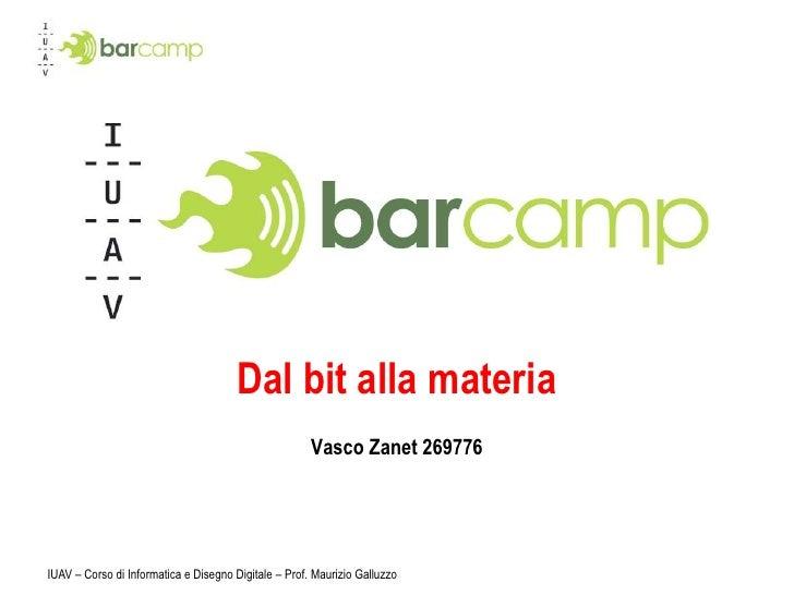 IUAV – Corso di Informatica e Disegno Digitale – Prof. Maurizio Galluzzo<br />Dal bit alla materia<br />Vasco Zanet 269776...