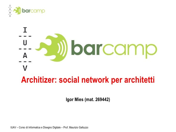 Architizer: il social network per architetti Igor Mies (mat. 269442) IUAV – Corso di Informatica e Disegno Digitale – Prof...